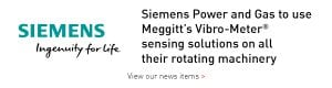Meggitt has signed a framework agreement with Siemens Power and Gas to supply Meggitt Vibro-Meter® machinery sensing solutions for all their rotating machinery portfolio